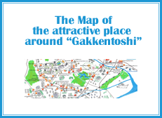 The map of the attractive place arouond Gakkentoshi